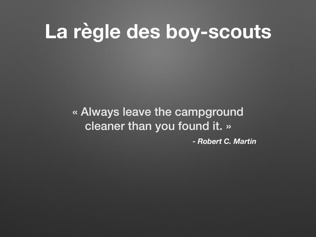 La règle des boy-scouts « Always leave the camp...