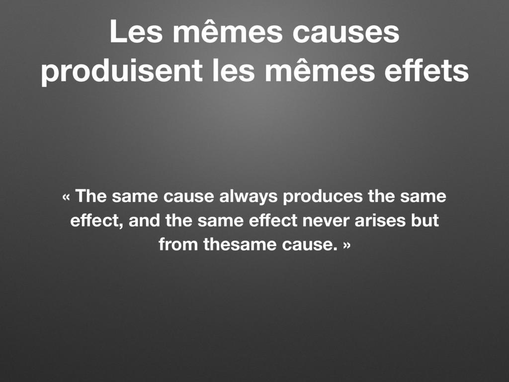 Les mêmes causes produisent les mêmes effets « T...