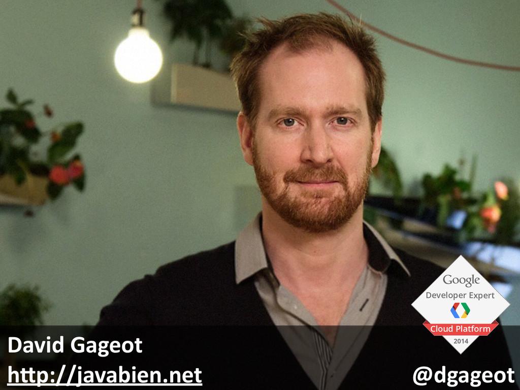 David Gageot   hAp://javabien.net...