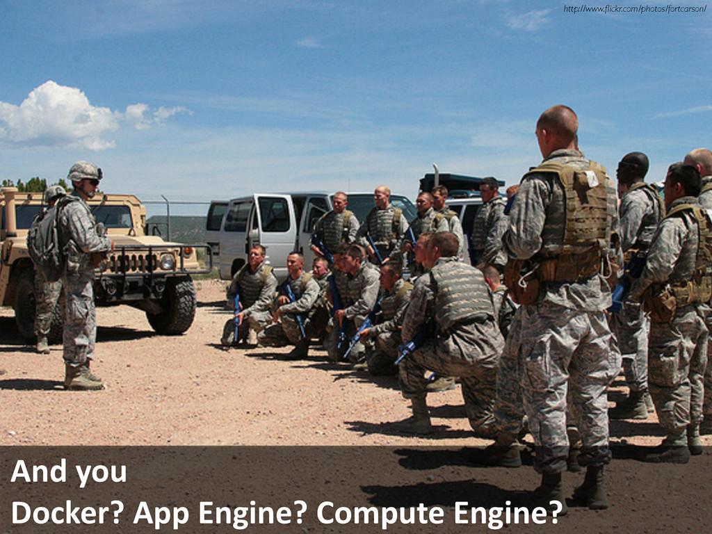 And you   Docker? App Engine...