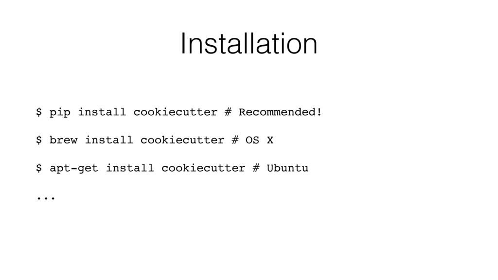 Installation $ pip install cookiecutter # Recom...