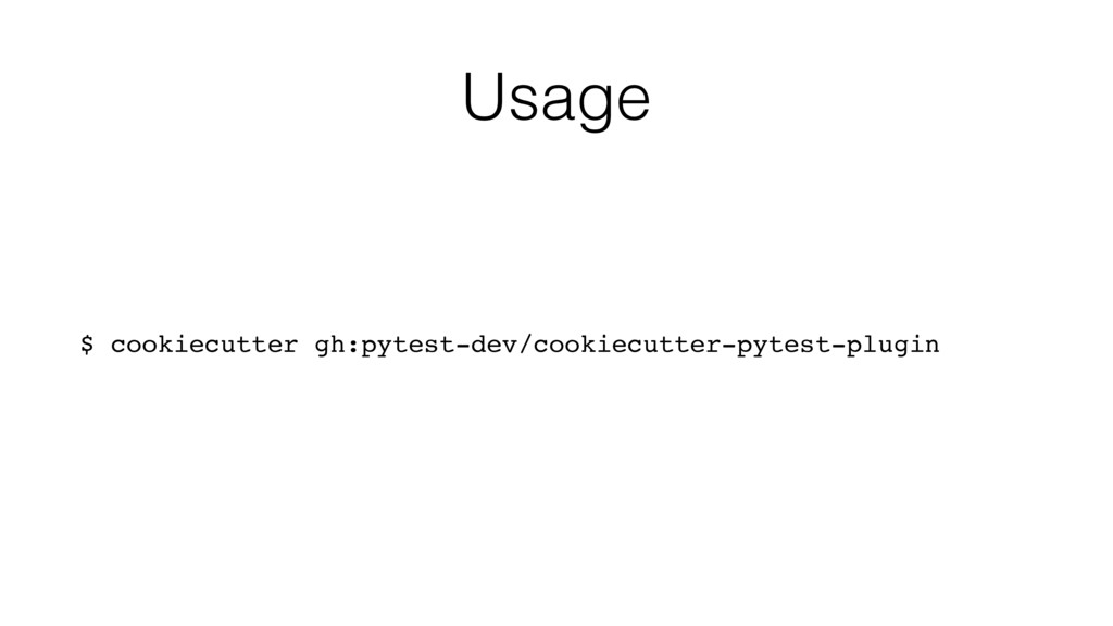 Usage $ cookiecutter gh:pytest-dev/cookiecutter...