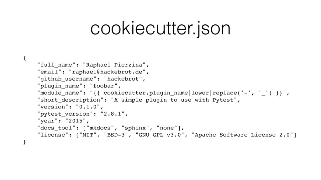 "cookiecutter.json { ""full_name"": ""Raphael Pierz..."