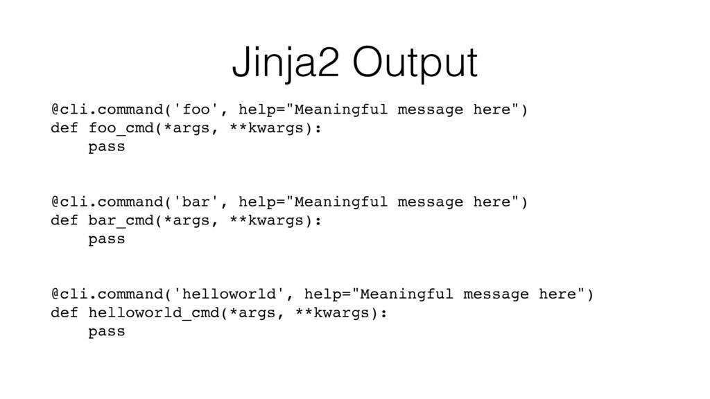 "Jinja2 Output @cli.command('foo', help=""Meaning..."