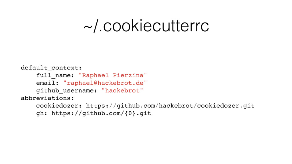 "~/.cookiecutterrc default_context: full_name: ""..."