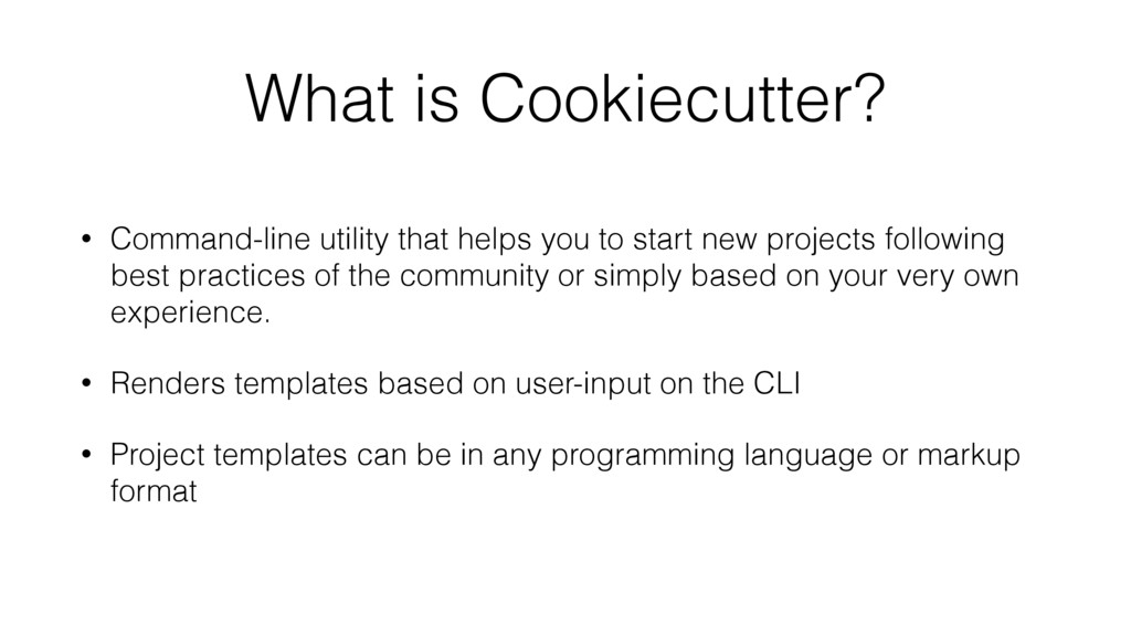 What is Cookiecutter? • Command-line utility th...