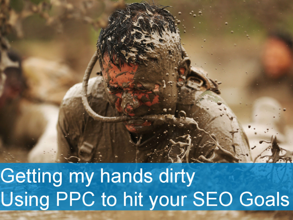 Getting my hands dirty Using PPC to hit your SE...