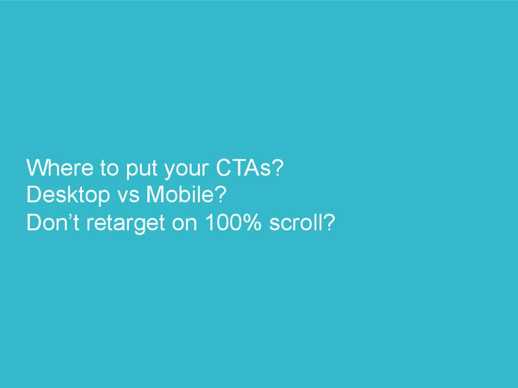 Where to put your CTAs? Desktop vs Mobile? Don'...