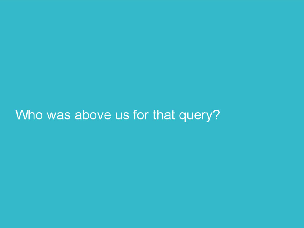 Who was above us for that query?