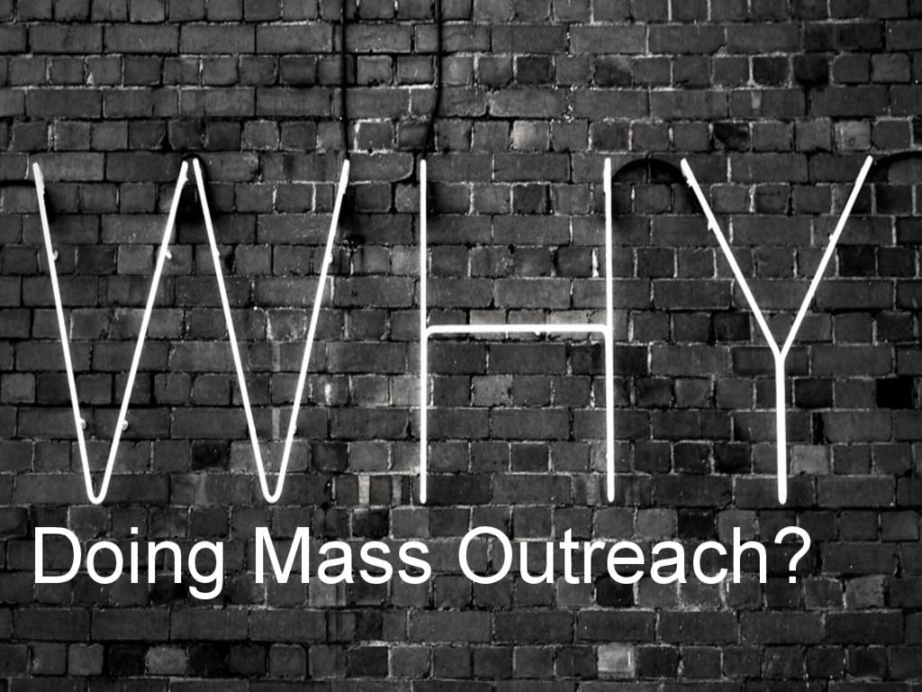 Doing Mass Outreach?