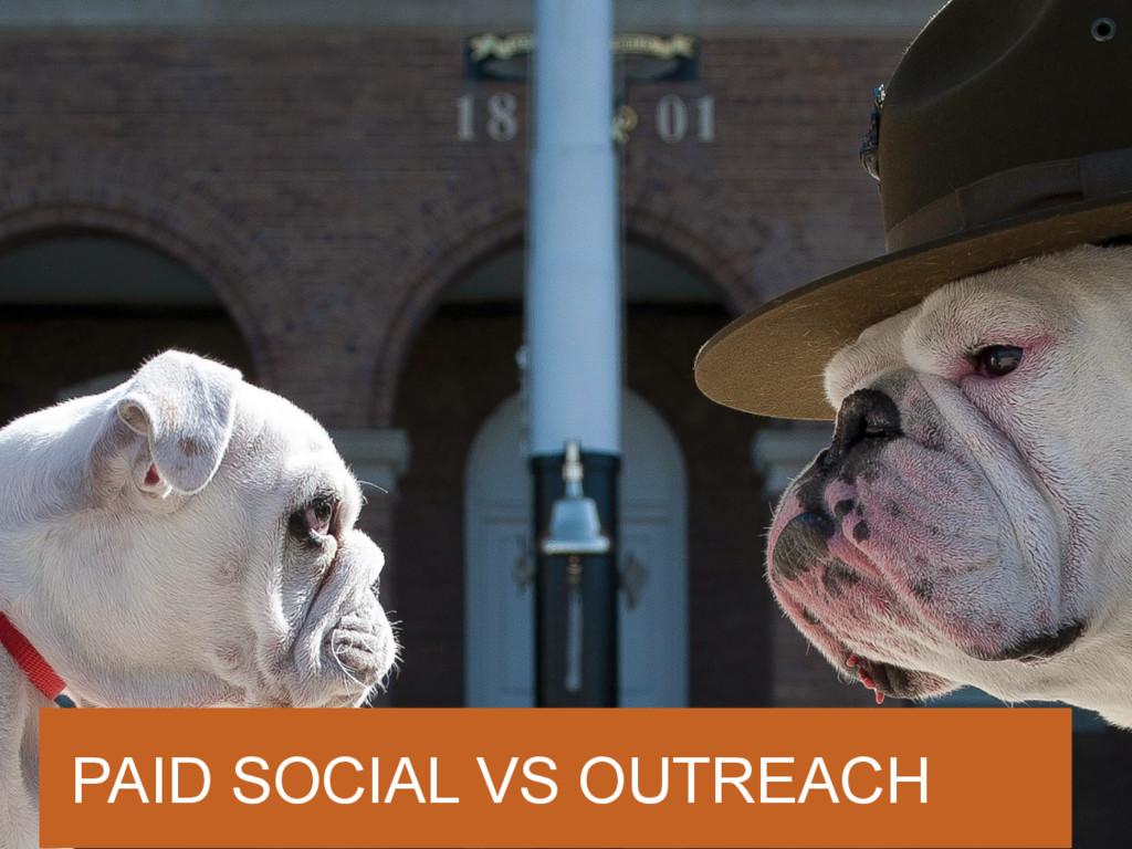 PAID SOCIAL VS OUTREACH