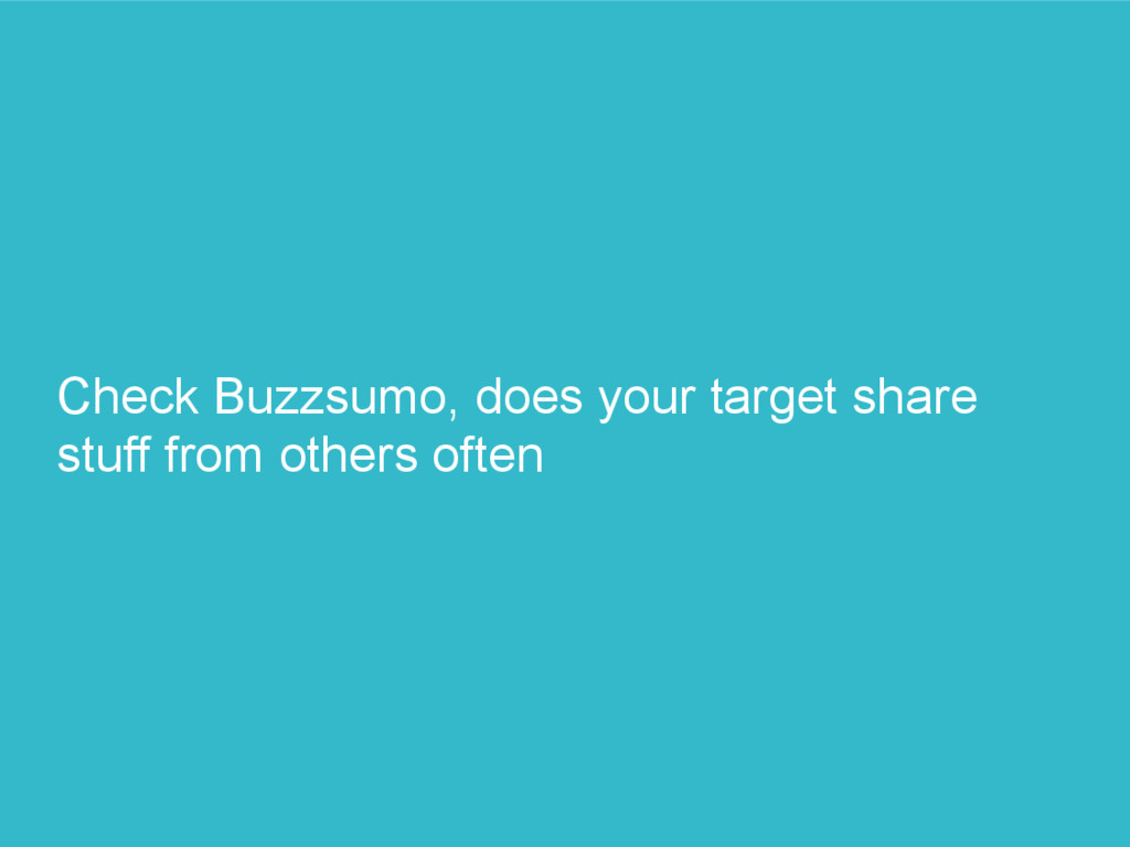 Check Buzzsumo, does your target share stuff fr...
