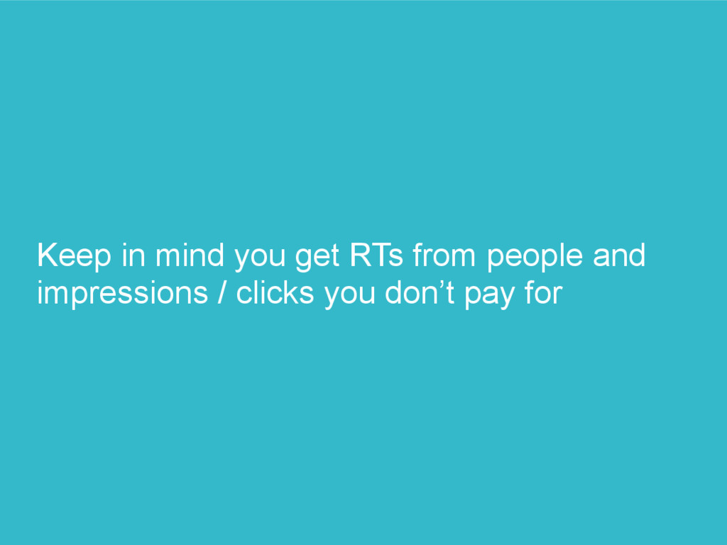 Keep in mind you get RTs from people and impres...