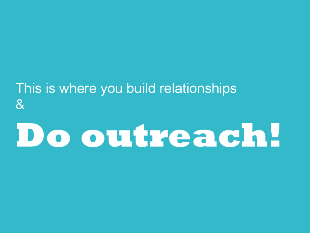 This is where you build relationships & Do outr...
