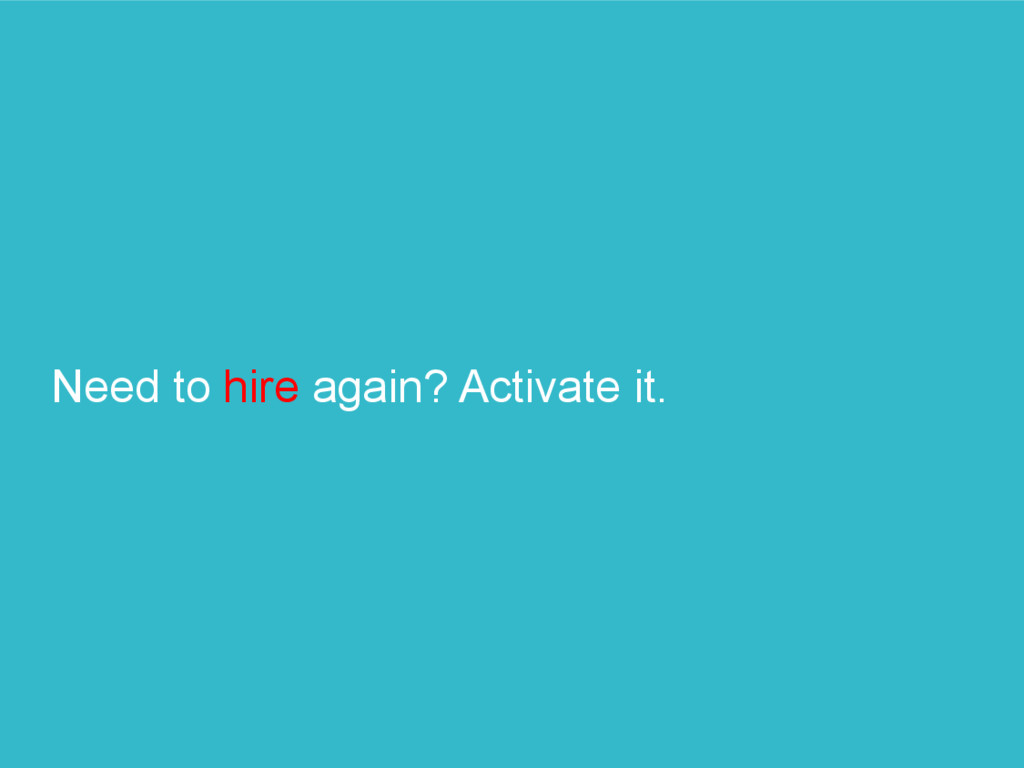 Need to hire again? Activate it.