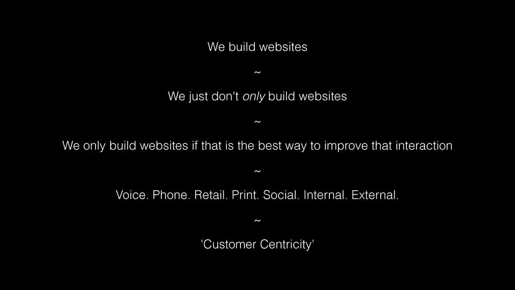 We build websites ~ We just don't only build we...