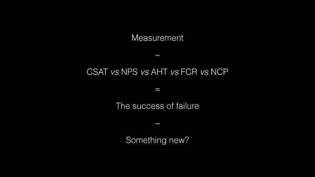 Measurement ~ CSAT vs NPS vs AHT vs FCR vs NCP ...