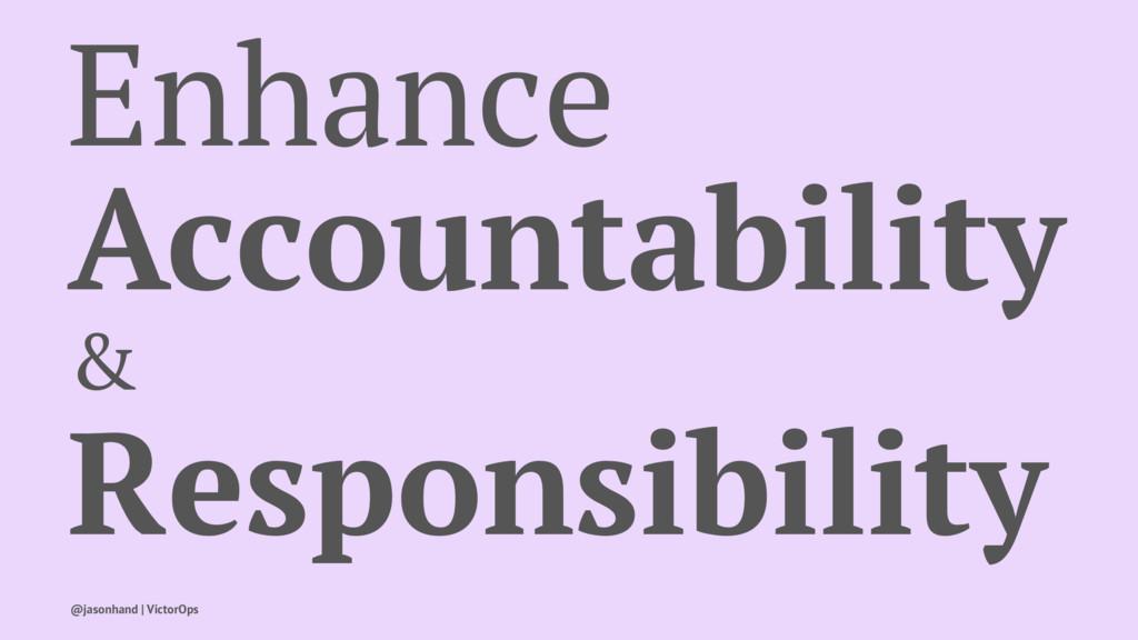 Enhance Accountability & Responsibility @jasonh...
