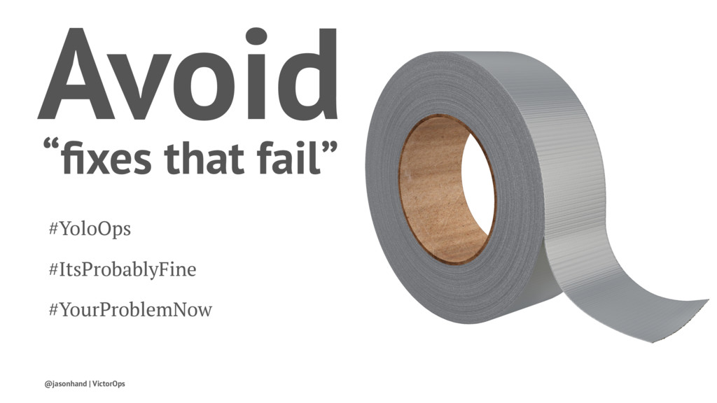 "Avoid ""fixes that fail"" #YoloOps #ItsProbablyFin..."