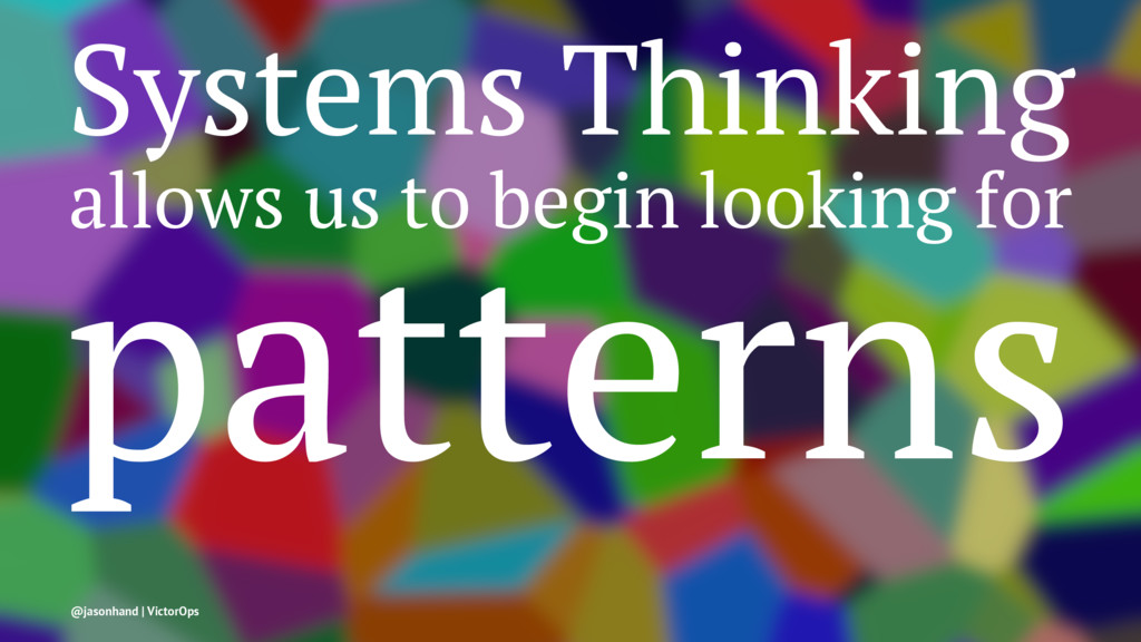 Systems Thinking allows us to begin looking for...