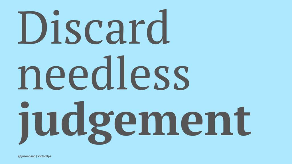 Discard needless judgement @jasonhand | VictorO...