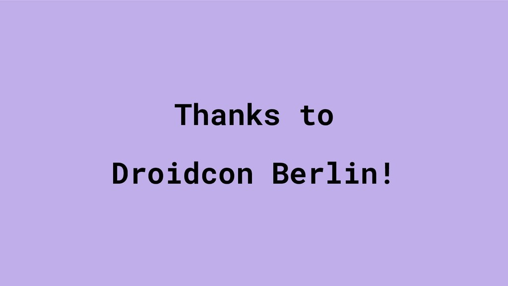 Thanks to Droidcon Berlin!