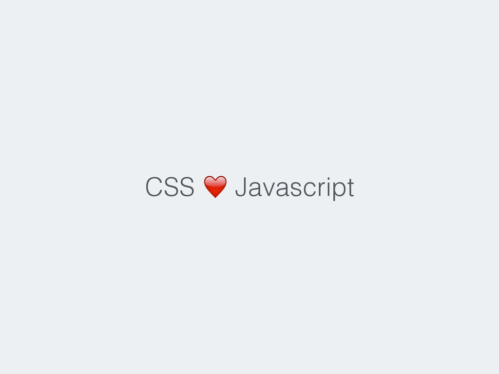CSS ❤️ Javascript