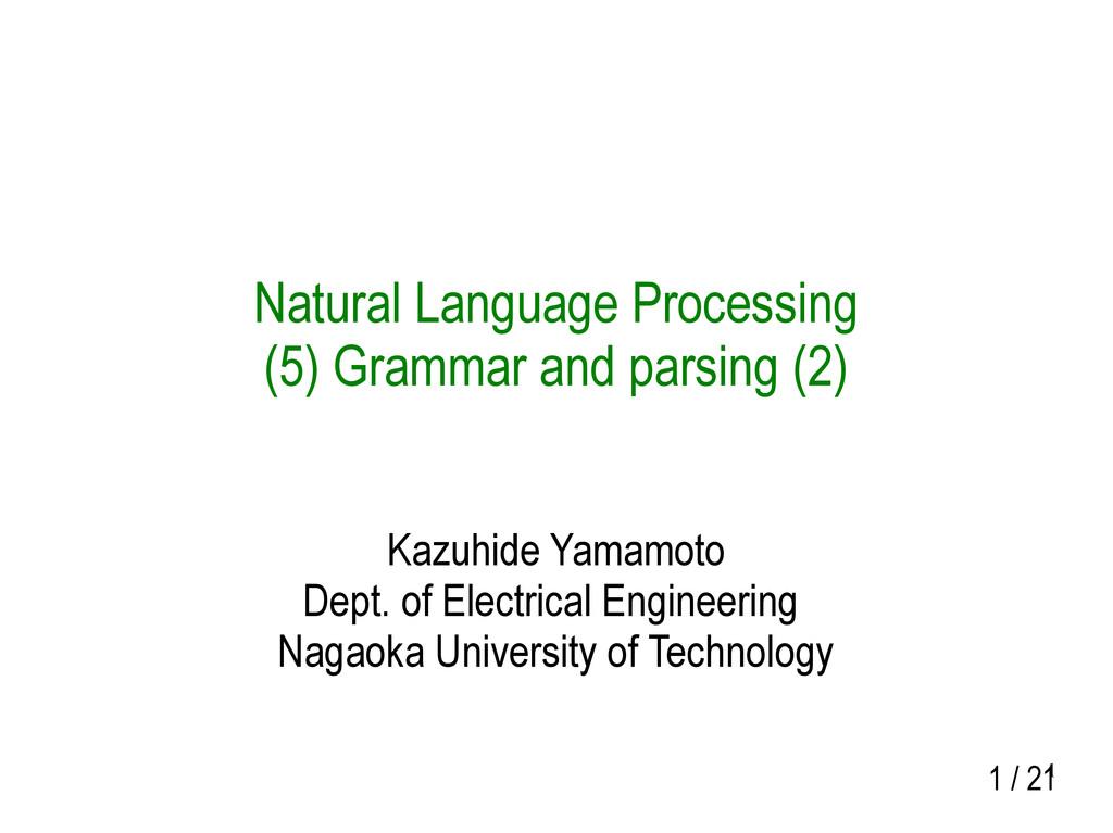 1 1 / 21 Natural Language Processing (5) Gramma...