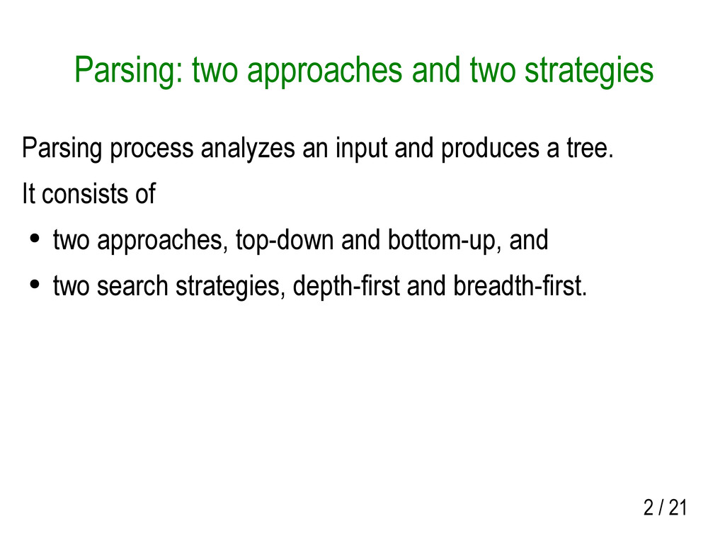 2 / 21 Parsing: two approaches and two strategi...
