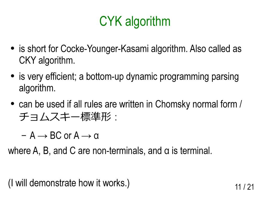 11 / 21 CYK algorithm ● is short for Cocke-Youn...