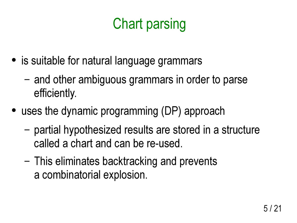 5 / 21 Chart parsing ● is suitable for natural ...