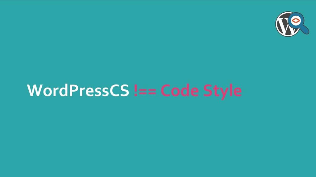 WordPressCS !== Code Style