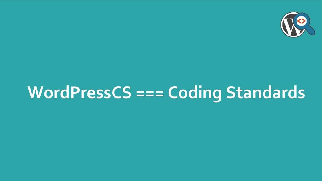 WordPressCS === Coding Standards