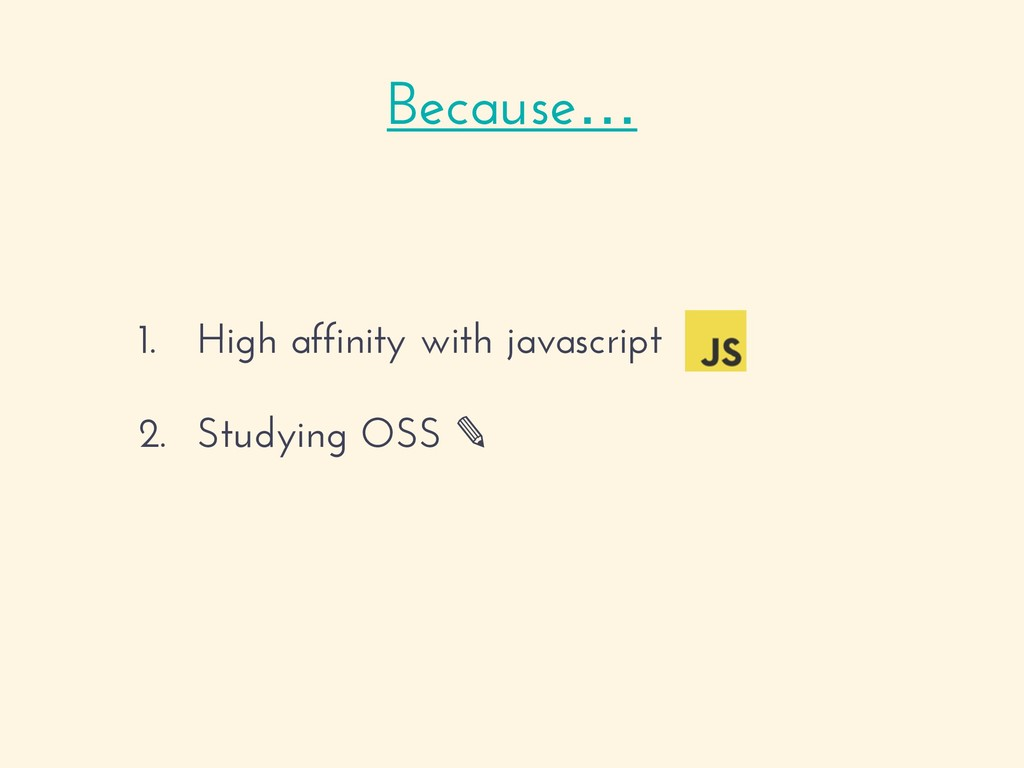 1. High affinity with javascript 2. Studying OS...