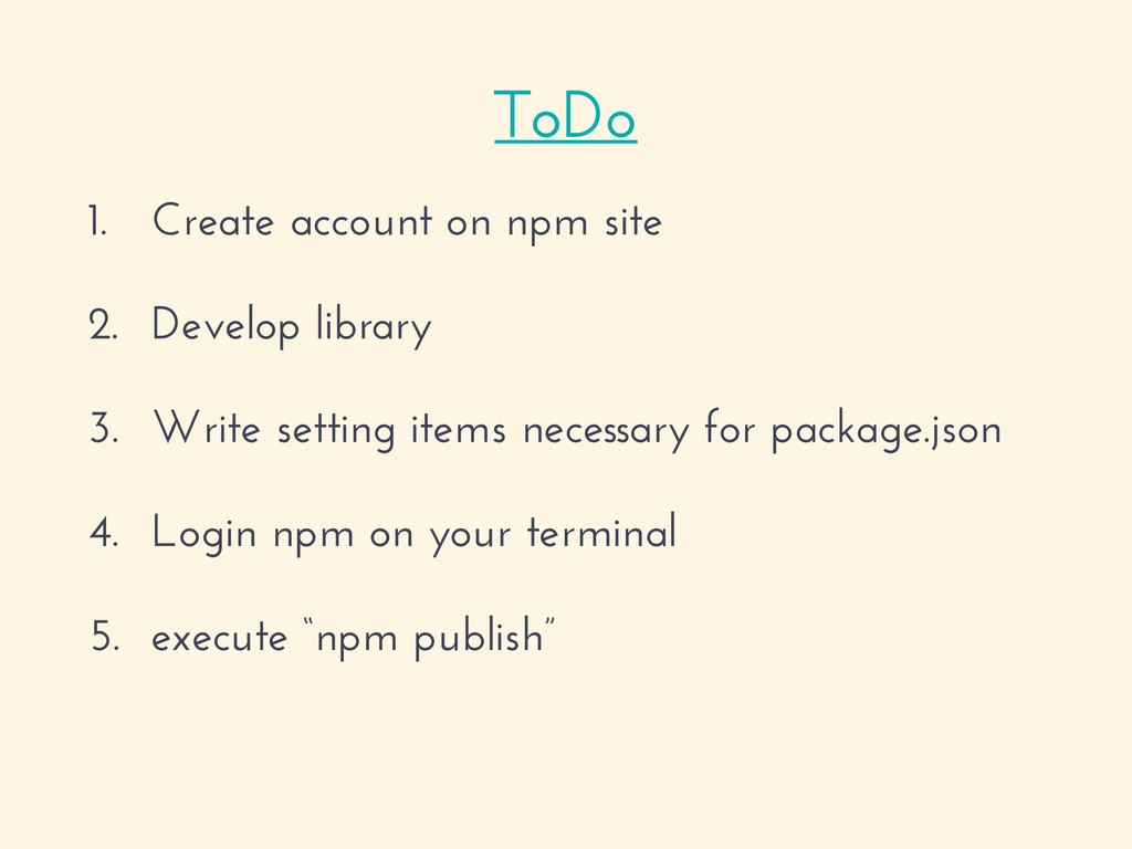 1. Create account on npm site 2. Develop librar...