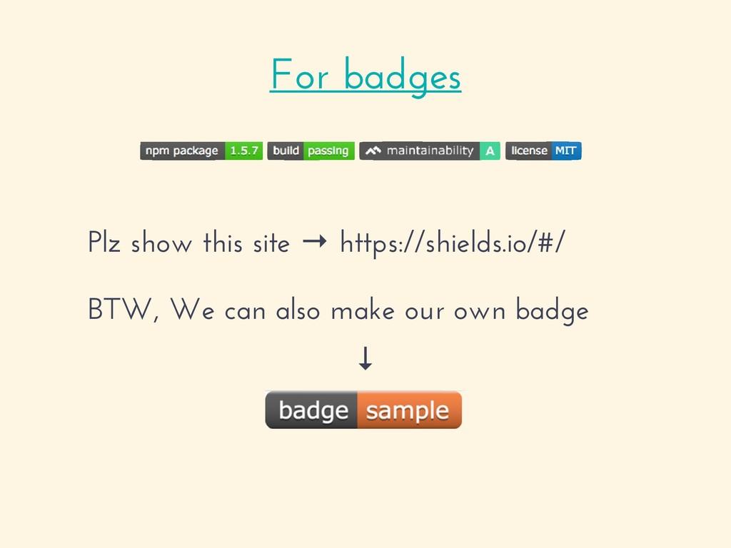 Plz show this site → https://shields.io/ BTW, W...