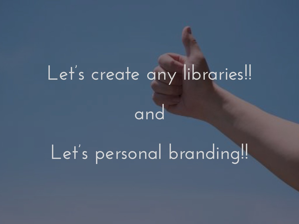 Let's create any libraries!! and Let's personal...