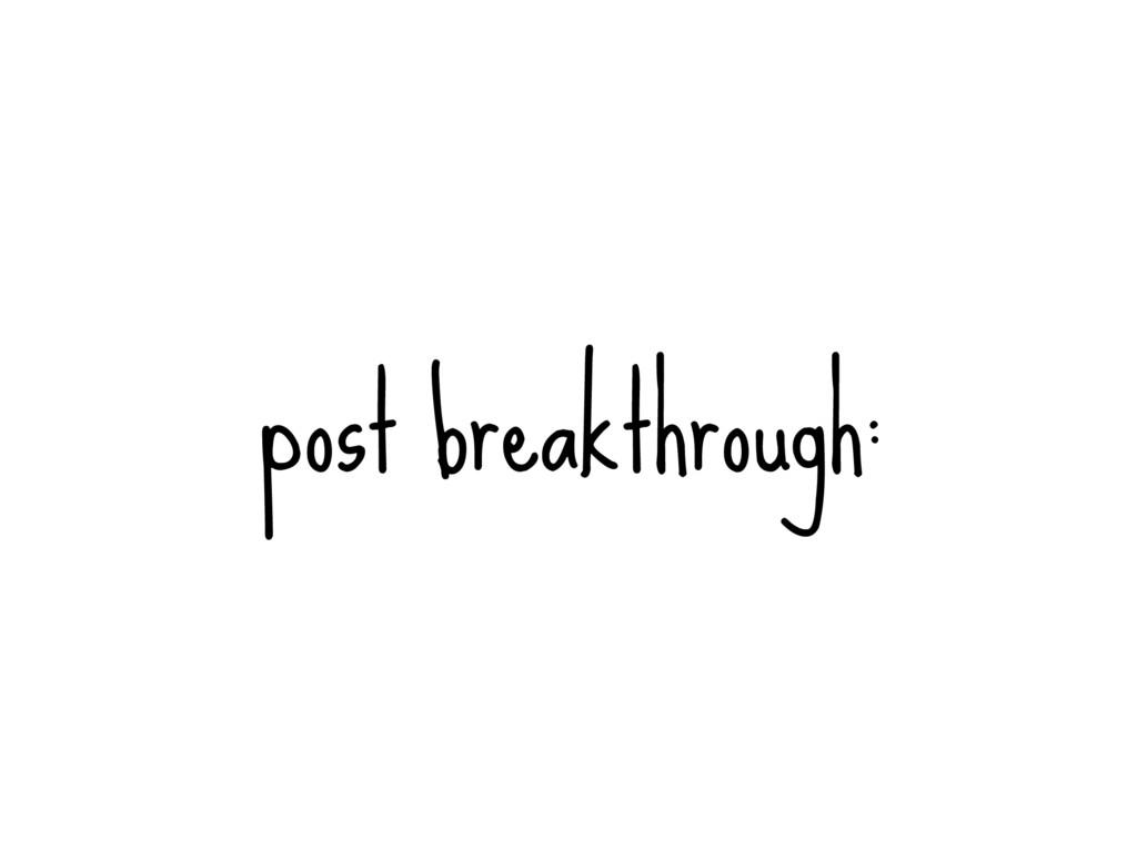 post breakthrough: