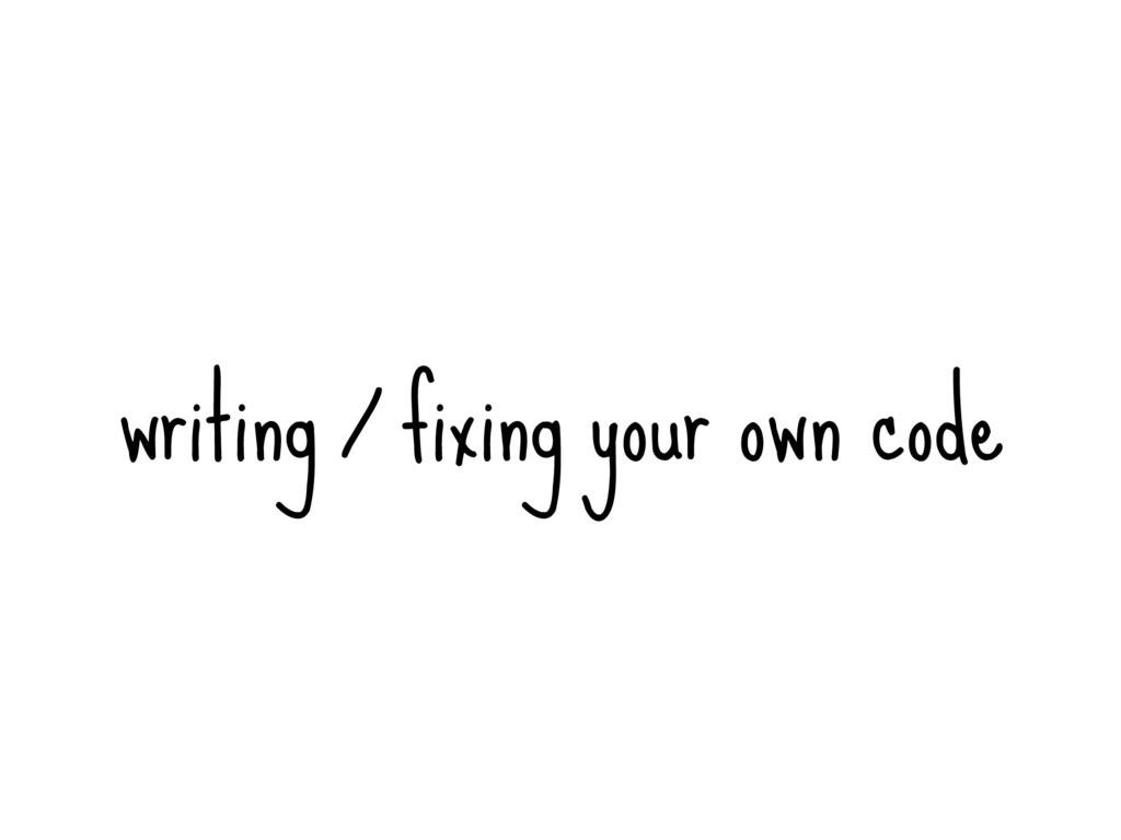 writing / fixing your own code