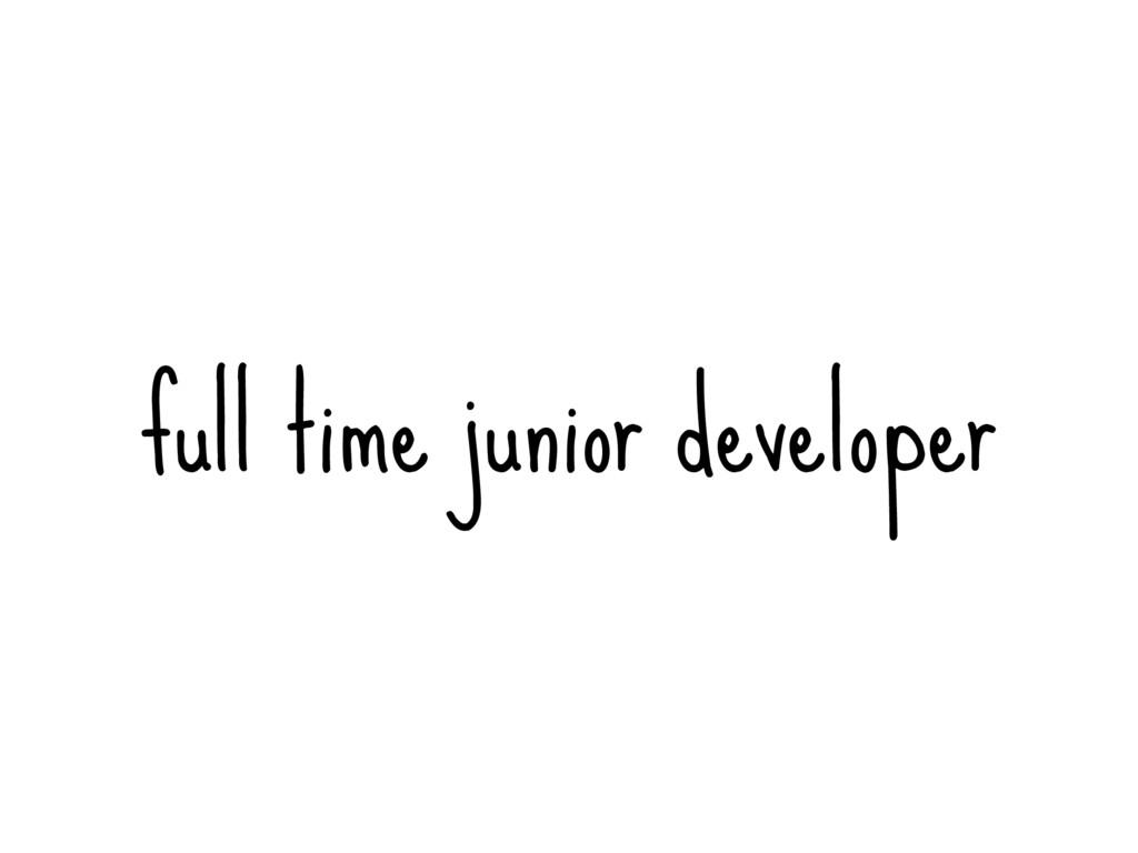 full time junior developer
