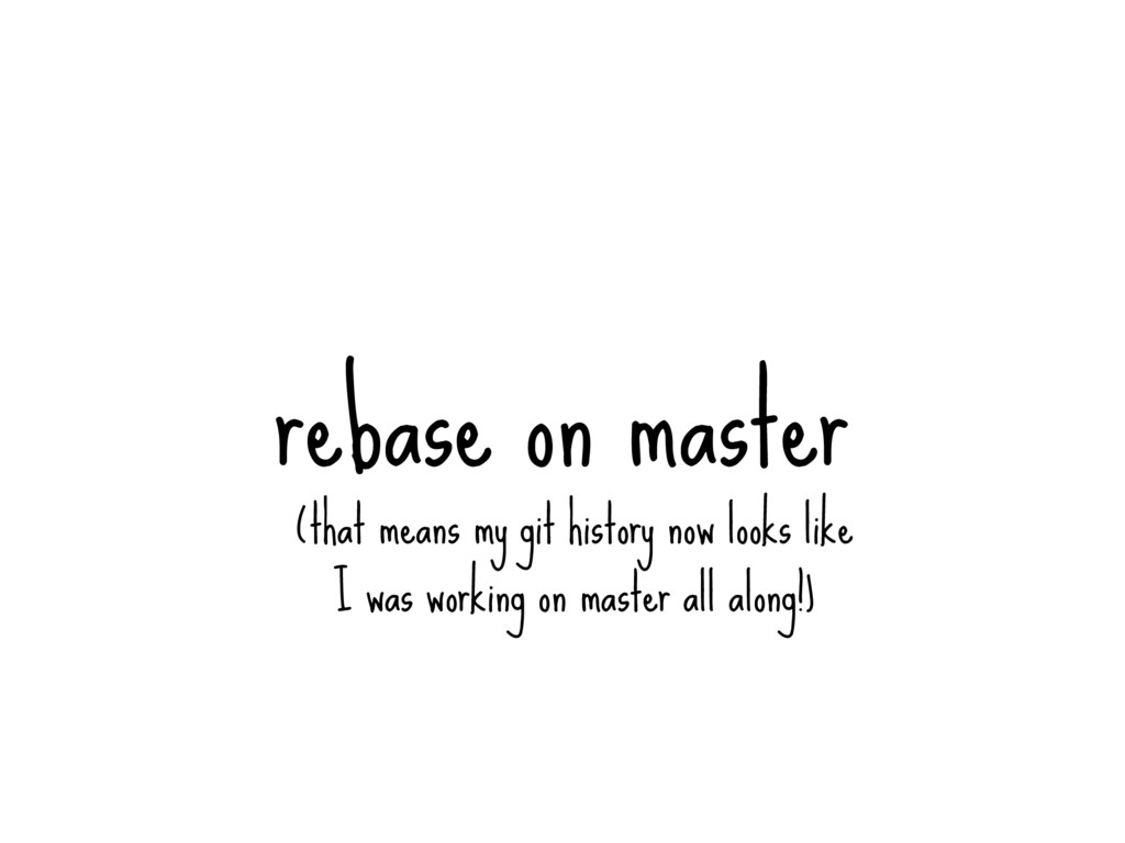 rebase on master (that means my git history now...