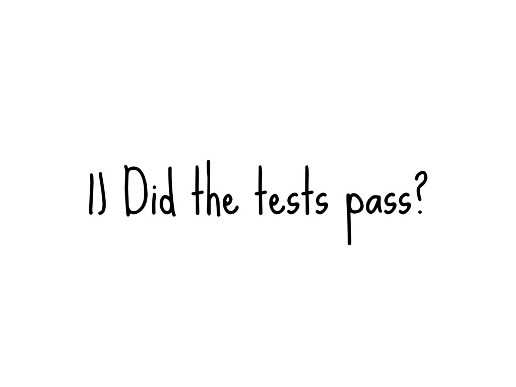 1) Did the tests pass?