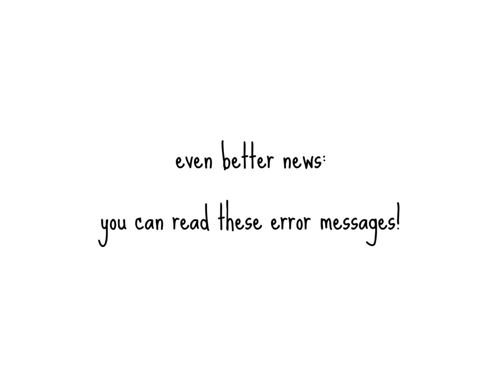even better news: you can read these error mess...