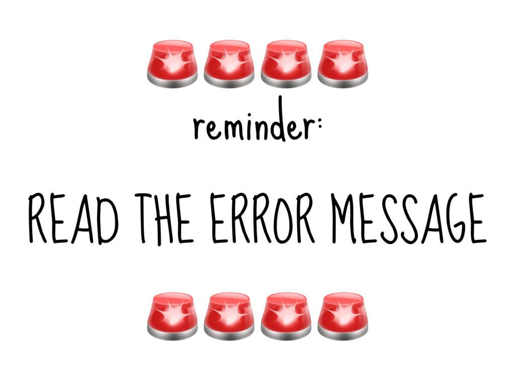 reminder: READ THE ERROR MESSAGE