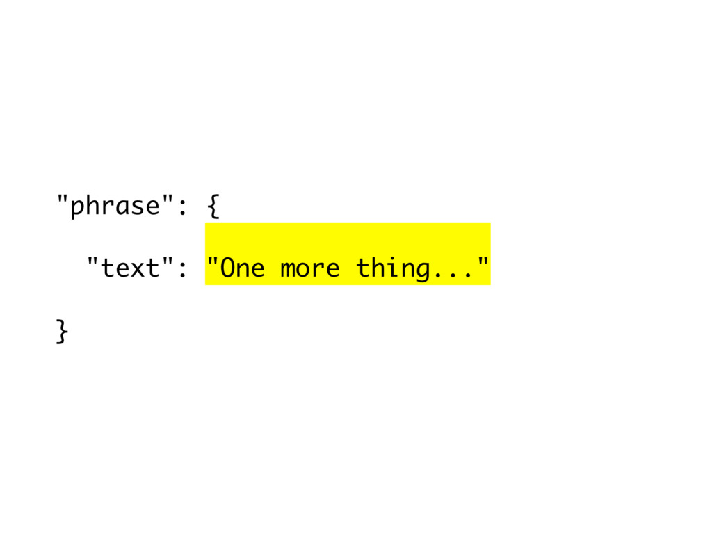 """phrase"": { ""text"": ""One more thing..."" }"