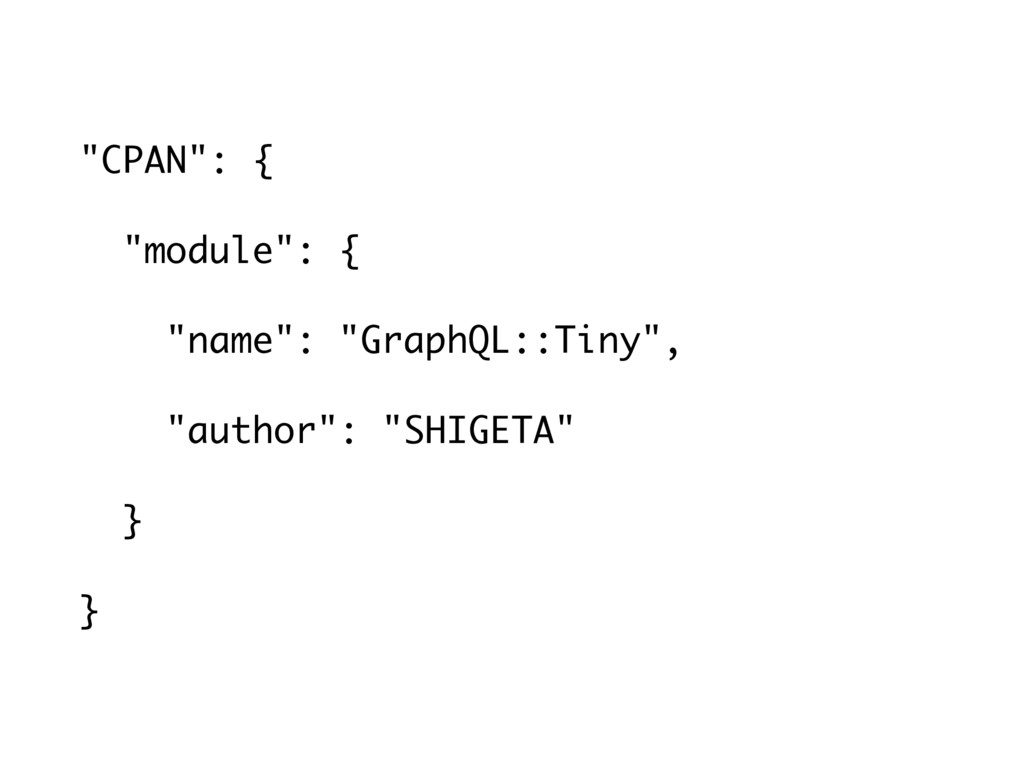 """CPAN"": { ""module"": { ""name"": ""GraphQL::Tiny"", ..."