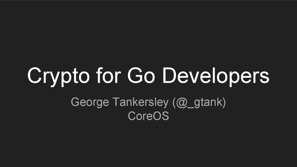Crypto for Go Developers George Tankersley (@_g...