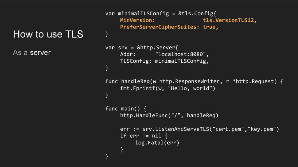 How to use TLS As a server var minimalTLSConfig...