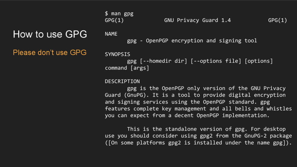 How to use GPG Please don't use GPG $ man gpg G...
