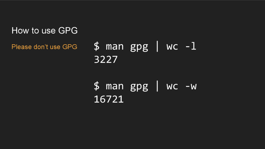 How to use GPG Please don't use GPG $ man gpg |...